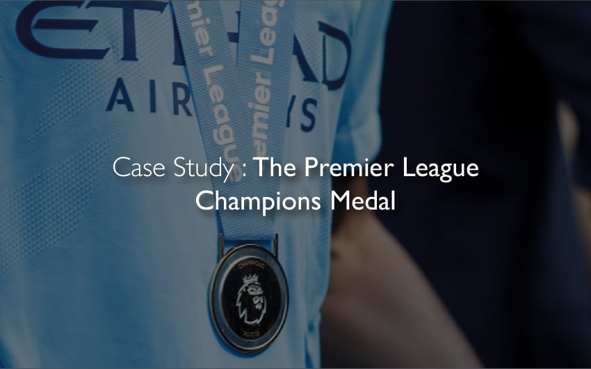 Case Study : The Premier League Champions Medal